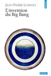 L'Invention du Big Bang - LUMINET, JEAN-PIERRE - Régikönyvek