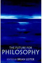 The Future for Philosophy - LEITER, BRIAN - Régikönyvek