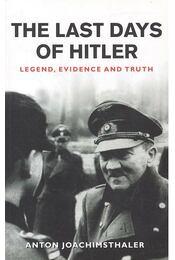 The Last Days of Hitler - Legend, Evidence and Truth - JOACHIMSTHALER, ANTON - Régikönyvek
