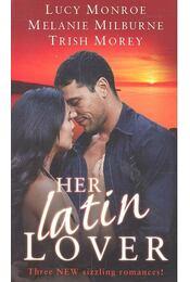 Her Latin Lover - MONROE, LUCY - MILBURNE, MELANIE - MOREY, TRISH - Régikönyvek