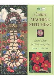 Creative Machine Stitching: Special Effects for Quilts and More - NELSON, PATRICIA - Régikönyvek