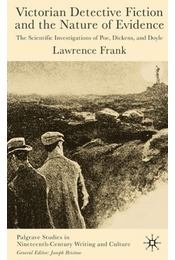 Victorian Detective Fiction and the Nature of Evidence: The Scientific Investigations of Poe, Dickens, and Doyle - LAWRENCE, FRANK - Régikönyvek