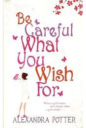 Be Careful What You Wish For - POTTER, ALEXANDRA - Régikönyvek