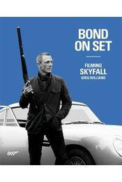 Bond On Set Filming Skyfall - WILLIAMS, GREG - Régikönyvek