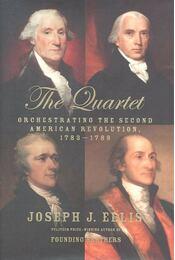 The Quartet: Orchestrating the Second American Revolution, 1783-1789 - ELLIS, JOSEPH J. - Régikönyvek