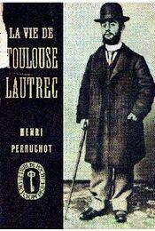 La vie de Toulouse Lautrec - Henri Perruchot - Régikönyvek