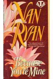 Because You're Mine - Ryan, Nan - Régikönyvek