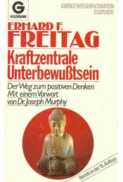 Kraftzentrale Unterbewußtsein - Der Weg zum positiven Denken - Freitag, Erhard F. - Régikönyvek