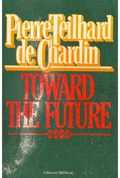 Toward the Future - Teilhard de Chardin, Pierre - Régikönyvek