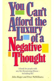 You Can't Afford the Luxury of a Negative Thought - McWILLIAMS, PETER, JOHN-ROGER - Régikönyvek