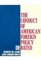 The Conduct of American Foreign Policy Debated - LEVINE, HERBERT M. - SMITH, JEAN EDWARD - Régikönyvek