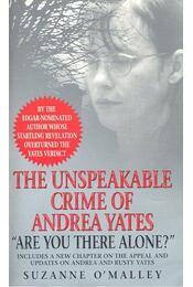The Unspekable Crime of Andrea Yates - O'MALLEY, SUZANNE - Régikönyvek