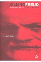 Killing Freud – Twentieth Century culture and the Death of Psychoanalysis - DUFRESNE, TODD - Régikönyvek