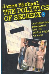 The Politics of Secrecy – Confidental Government and the Pubic Right to Know - MICHAEL, JAMES - Régikönyvek