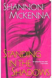 Standing in the Shadows - McKENNA, SHANNON - Régikönyvek