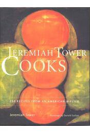 Jeremiah Tower Cooks – 250 Recipes from an American Master - TOWER, JEREMIAH - Régikönyvek