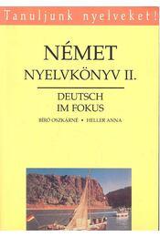 Német nyelvkönyv II. - Deutsch im Fokus - BÍRÓ, OSZKÁRNÉ – HELLER, ANNA - Régikönyvek