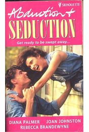 Abduction – Seduction - PALMER, DIANA – JOHNSTON, JOAN – BRANDEWYNA, REBECCA - Régikönyvek