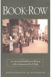 Book Row – An Anecdotal and Pictorial History of the Antiquarian Book Trade - MONDLIN, MARVIN – MEADOR, ROY - Régikönyvek