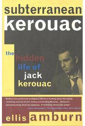 Subterranean Kerouac – The Hidden Life of Jack Kerouac - AMBURN, ELLIS - Régikönyvek