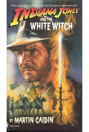 Indiana Jones and the White Witch - Caidin, Martin - Régikönyvek