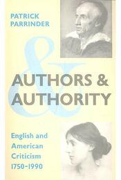 Authors and Authority – English and American Criticism 1750-1990 - PARRINDER, PATRICK - Régikönyvek