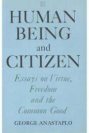 Human Being and Citizen – Essays on Virtue, Freedom aand the Common Good - ANASTAPLO, GEORGE - Régikönyvek