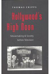 Hollywood's High Noon – Moviemaking and Society Before Television - CRIPPS, THOMAS - Régikönyvek