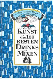 Von der Kunst die 100 besten Drinks zu mixen - HAUSEN, AXEL - Régikönyvek