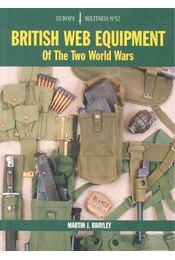 British Web Equipment of the Two World Wars - BRAYLEY, MARTIN J - Régikönyvek