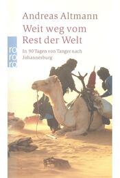 Weit weg vom Rest der Welt - In 90 Tagen von Tanger nach Johannesburg - ALTMANN, ANDREAS - Régikönyvek