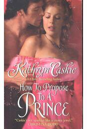 How to Propose to a Prince - CASKIE, KATHRYN - Régikönyvek