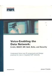 Voice-Enabling the Data Network: H.323, MGCP, SIP, QoS, SLAs, and Security – Understand Voice over IP components and design practices for new or migrated VoIP networks - DURKIN, JAMES F. - Régikönyvek