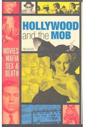 Hollywood and the Mob - Movies, Mafia, Sex & Death - ADLER, TIM - Régikönyvek