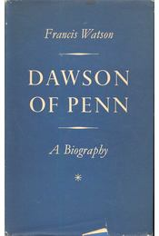Dawson of Penn – A Biography - Watson, Francis - Régikönyvek