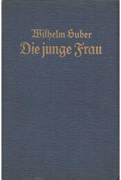 Die junge Frau - Huber, Wilhelm - Régikönyvek