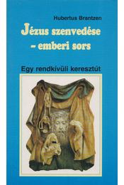 Jézus szenvedése - emberi sors - Hubertus Brantzen - Régikönyvek