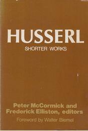 Shorter Works - Husserl, Edmund, Frederick A. Elliston, (szerk.), Peter J. McCormick (szerk.) - Régikönyvek
