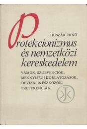 Protekcionizmus és nemzetközi kereskedelem - Huszár Ernő - Régikönyvek