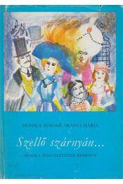 Szellő szárnyán... - Huszka Jenőné Arányi Mária - Régikönyvek