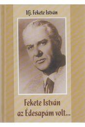 Fekete István az Édesapám volt... - Ifj. Fekete István - Régikönyvek