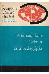 A társadalomlélektan és a pedagógia - Illés Lajosné - Régikönyvek