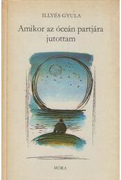 Amikor az óceán partjára jutottam - Illyés Gyula - Régikönyvek