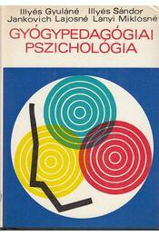 Gyógypedagógiai pszichológia - Illyés Sándor, Illyés Gyuláné, Jankovich Lajosné, Lányi Miklósné - Régikönyvek
