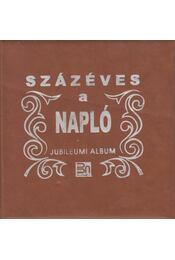 Százéves a Napló - Jubileumi album - Indig Ottó, Szántó Sándor, Szűcs László, Králik Lóránd - Régikönyvek
