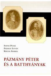 Pázmány Péter és a Batthyányak - Iványi Béla, Fazekas István, Koltai András - Régikönyvek