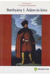 Batthyány I. Ádám és köre (dedikált) - J. Újváry Zsuzsanna (szerk.) - Régikönyvek