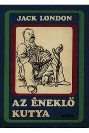 Az éneklő kutya - Jack London - Régikönyvek