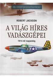 A világ híres vadászgépei - Jackson, Robert - Régikönyvek