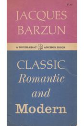 Classic, Romantic And Modern - Jacques Barzun - Régikönyvek